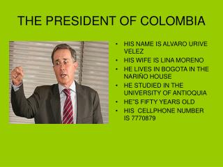 THE PRESIDENT OF COLOMBIA