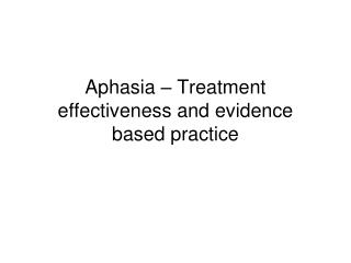 Aphasia – Treatment effectiveness and evidence based practice