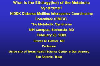 Steven M. Haffner, MD Professor University of Texas Health Science Center at San Antonio San Antonio, Texas