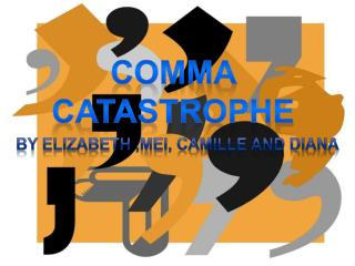 Comma Catastrophe
