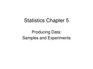Statistics Chapter 5 Producing Data: Samples and Experiments