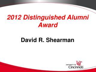 2012 Distinguished Alumni Award David R. Shearman