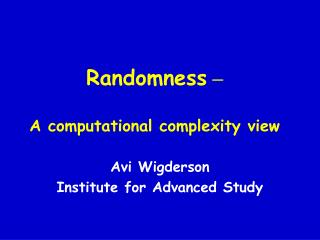 Randomness  – A computational complexity view