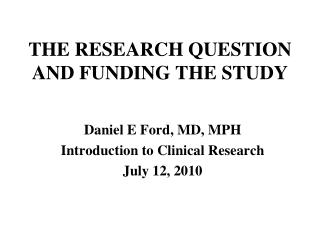 THE RESEARCH QUESTION AND FUNDING THE STUDY