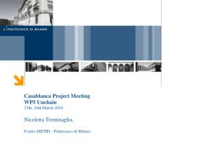 Casablanca Project Meeting WP5 Unchain 23th, 24th March 2010 Nicoletta Trentinaglia,