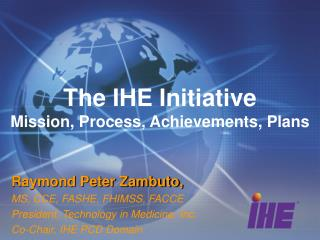 The IHE Initiative Mission, Process, Achievements, Plans