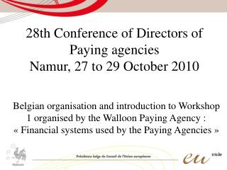 28th Conference of Directors of Paying agencies Namur, 27 to 29 October 2010