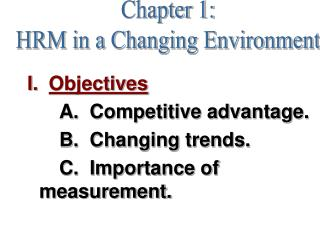 I.   Objectives 		A.  Competitive advantage. 		B.  Changing trends. 		C.  Importance of measurement.