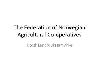 The  Federation of Norwegian  Agricultural  Co-operatives