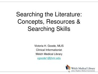 Searching the Literature: Concepts, Resources & Searching Skills