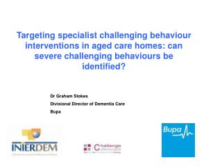 Targeting specialist challenging behaviour interventions in aged care homes: can severe challenging behaviours be identi