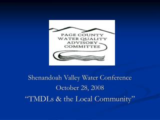 "Shenandoah Valley Water Conference October 28, 2008 ""TMDLs & the Local Community"""