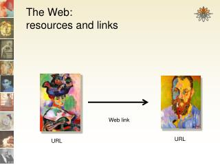 The Web:  resources and links