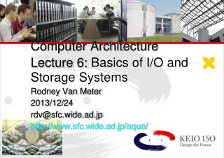 Computer Architecture Lecture 6: Basics of I/O and Storage Systems Rodney Van Meter 2013/12/24