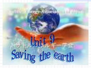Unit 9  Saving the earth