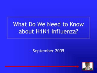 What Do We Need to Know about H1N1 Influenza?