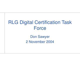 RLG Digital Certification Task Force
