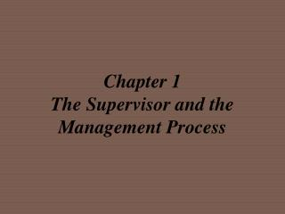 Chapter 1 The Supervisor and the Management Process