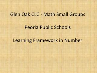 Glen Oak CLC - Math Small Groups Peoria Public Schools Learning Framework in Number