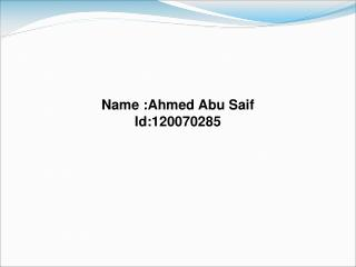 Name :Ahmed Abu Saif  Id:120070285