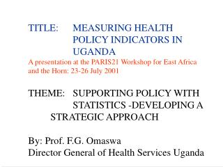 TITLE:	MEASURING HEALTH 				POLICY INDICATORS IN 			UGANDA