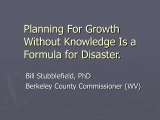 Planning For Growth Without Knowledge Is a Formula for Disaster.