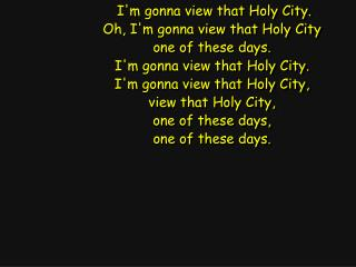 I'm gonna view that Holy City. Oh, I'm gonna view that Holy City one of these days.