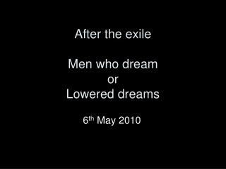 After the exile Men who dream or Lowered dreams