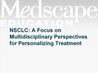 NSCLC: A Focus on Multidisciplinary Perspectives for Personalizing Treatment