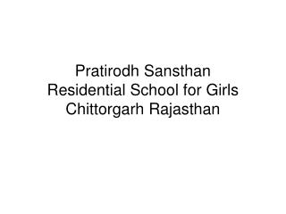 Pratirodh Sansthan Residential School for Girls Chittorgarh Rajasthan