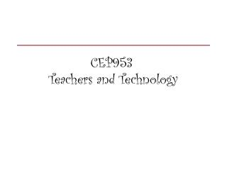 CEP953	 Teachers and Technology