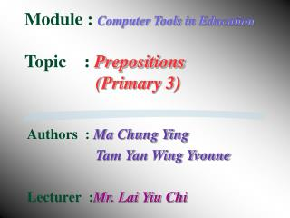 Module : Computer Tools in Education Topic    : Prepositions                   (Primary 3)