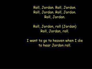 Roll, Jordan. Roll, Jordon. Roll, Jordan. Roll, Jordon. Roll, Jordan. Roll, Jordon, roll (Jordan)