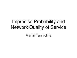Imprecise Probability and Network Quality of Service