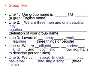 Group Two Line 1: Our group name is ______ TMT______ (a great English name)