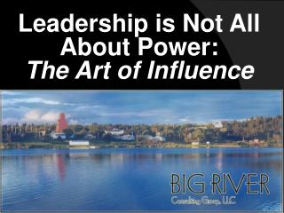 Leadership is Not All  About Power:  The Art of Influence