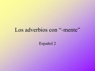 "Los adverbios con ""-mente"""