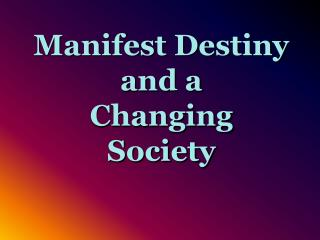 Manifest Destiny and a  Changing  Society