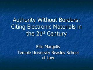 Authority Without Borders: Citing Electronic Materials in the 21 st  Century