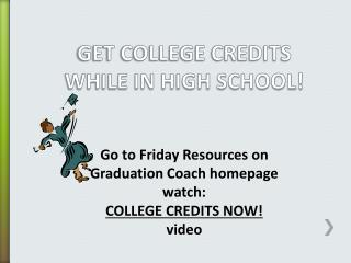 GET COLLEGE CREDITS WHILE IN HIGH SCHOOL!