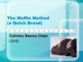 The Muffin Method  (a Quick Bread)