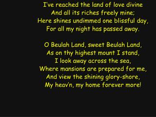 I've reached the land of love divine And all its riches freely mine;