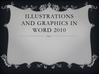 Illustrations and Graphics in Word 2010