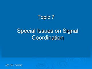 Topic 7 Special Issues on Signal Coordination