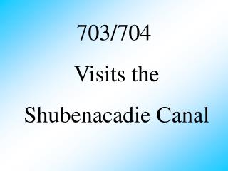 703/704  Visits the  Shubenacadie Canal