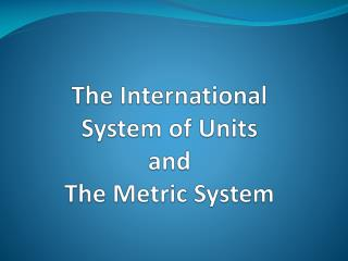 The International  System of Units  and  The Metric System