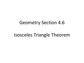 Geometry Section 4.6 Isosceles Triangle Theorem