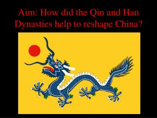 Aim: How did the Qin and Han Dynasties help to reshape China?