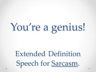You're a genius ! Extended Definition Speech for  Sarcasm .