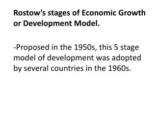 Rostow's stages of Economic Growth or Development Model.